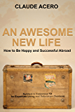 An Awesome New Life That Makes You Happier, Healthier And More Successful: How To Be Prosperous And Happy When Starting Anew As An Expat