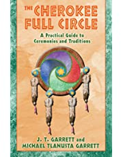 The Cherokee Full Circle: A Practical Guide to Ceremonies and Traditions: A Practical Guide to Sacred Ceremonies and Traditions