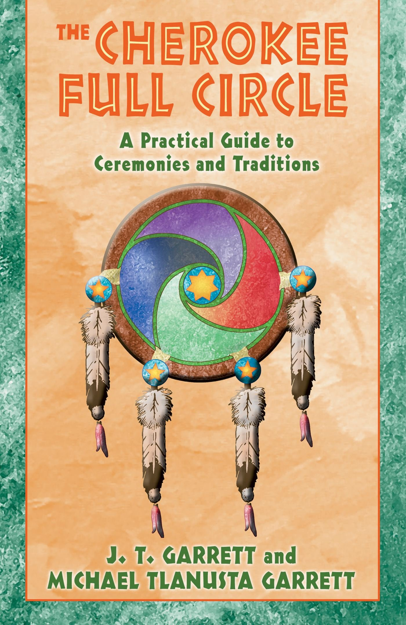 The cherokee full circle a practical guide to sacred ceremonies and the cherokee full circle a practical guide to sacred ceremonies and traditions j t garrett michael tlanusta garrett 9781879181953 amazon books fandeluxe Gallery