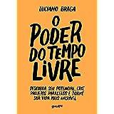 O poder do tempo livre: Descubra seu potencial, crie projetos paralelos e torne sua vida mais incrível (Portuguese Edition)