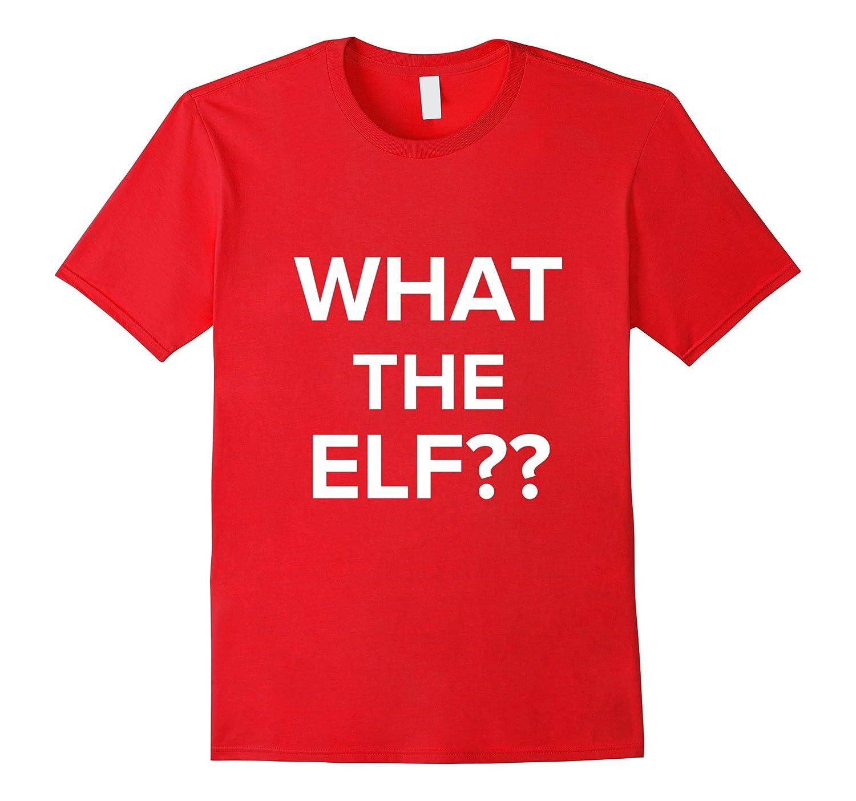 WHAT THE ELF T-SHIRT Best Christmas xmas Tee Elf Santa Tee-RT
