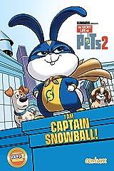 The Secret Life of Pets 2: I Am Captain Snowball Kindle Edition