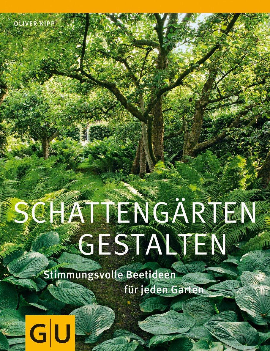 Schattengärten gestalten: Stimmungsvolle Beetideen für jeden Garten (GU Ratgeber Gartengestaltung)