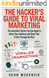 The Hacker's Guide to Viral Marketing: The Innovative Tactics You Can Apply to Infect Your Audience and Shoot Your Profits Through the Roof