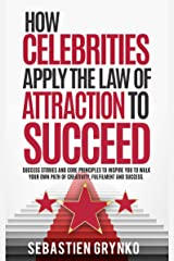 How celebrities apply the law of attraction to succeed : Success stories and core principles to inspire you to walk your own path of creativity, fulfilment and success. Kindle Edition