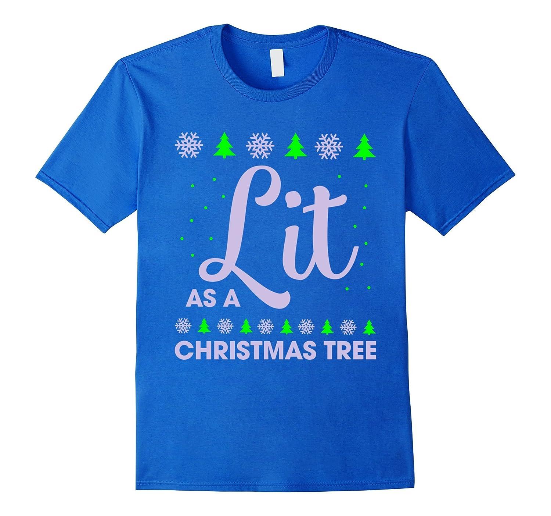 Lit As A Christmas Tree T-Shirt - Merry Christmas 2016 Shirt-Art