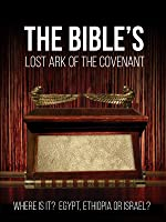 The Bible's Lost Ark of the Covenant: Where Is It? Egypt, Ethiopia or Israel?
