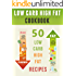 Low Carb High Fat Cookbook: Top 50 Most Delicious LCHF Recipes [LCHF Cookbook, Sugar Free Recipes, Low Carb Recipes, Low Carb Cookbook, Ketogenic cookbook] (Recipe Top 50's Book 69)