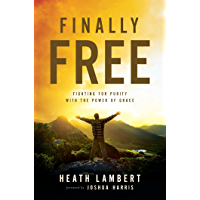 Finally Free: Fighting for Purity with the Power of Grace (English Edition)