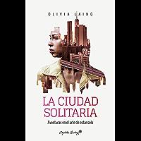La ciudad solitaria: Aventuras en el arte de estar solo (Ensayo) (Spanish Edition)