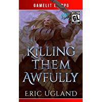 Killing Them Awfully: A LitRPG/GameLit Adventure (The Good Guys Book 11) (English Edition)