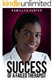 Success Of A Failed Therapist: Professional and Motivational Resource For The Massage Therapist