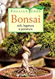 Bonsai. Stili, legature e potature