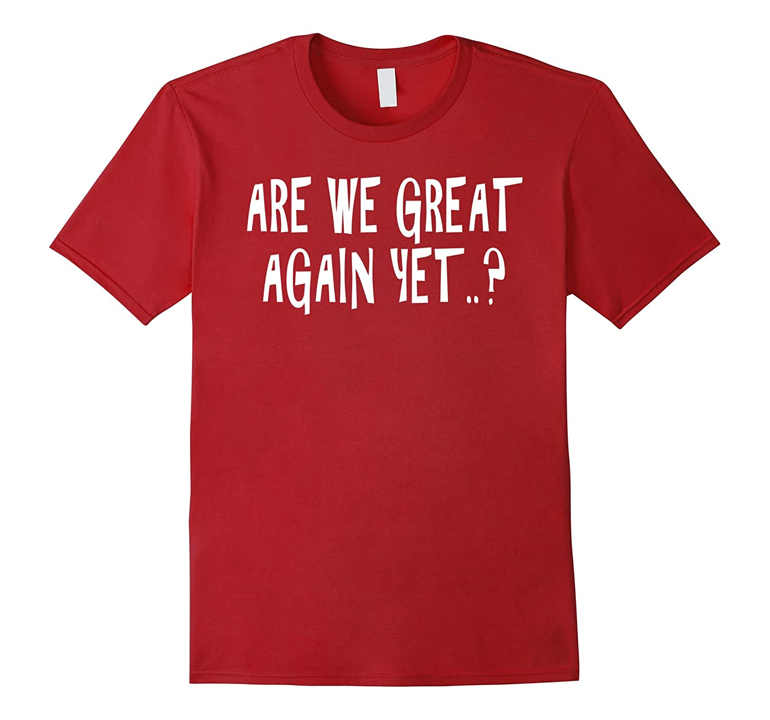 Are We Great Again Yet Shirt..? Not My President Shirt.-FL