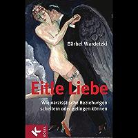 Eitle Liebe: Wie narzisstische Beziehungen scheitern oder gelingen können (German Edition)