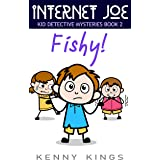 Fishy!: Chapter Book for Kids 6 to 12 (Internet Joe Kid Detective Mysteries 2)