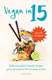 Vegan in 15: Delicious plant-based recipes you can cook in 15 minutes or less (English Edition)