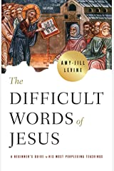 The Difficult Words of Jesus: A Beginner's Guide to His Most Perplexing Teachings Kindle Edition