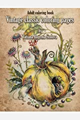 Vintage Classic Coloring Pages: Adult Coloring Book (Relaxing coloring pages, Stress Relieving Designs, People, Animals, Flowers, Fairies and More) Paperback