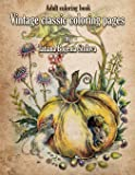 Vintage Classic Coloring Pages: Adult Coloring Book (Relaxing Coloring Pages, Stress Relieving Designs, People, Animals, Flowers, Fairies and More)