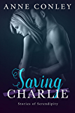 Saving Charlie (Stories of Serendipity Book 9)