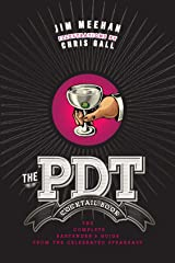 The PDT Cocktail Book: The Complete Bartender's Guide from the Celebrated Speakeasy Kindle Edition