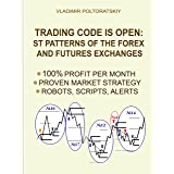 Trading Code is Open: ST Patterns of the Forex and Futures Exchanges, 100% Profit per Month, Proven Market Strategy, Robots,