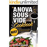 Anova Sous Vide Cookbook: Best Complete Effortless Meals and Perfectly Cooked Recipes Crafting at Home through a Modern Technique with Restaurant-Quality ... Circulator (Best Sous Vide Cooking Book 1)