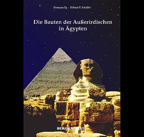 Die Bauten der Außerirdischen in Ägypten: Mitteilungen der Santiner zum Kosmischen Erwachen (German Edition) eBook: Ilg, Hermann, Schaffer, Helmut P.: Amazon.es: Tienda Kindle