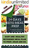Keto Meal Prep - Easy and Healthy Ketogenic Meals To Grab And Go. A 14-Days Keto Meal Plans For Beginners. Keto Kitchen Cookbook.