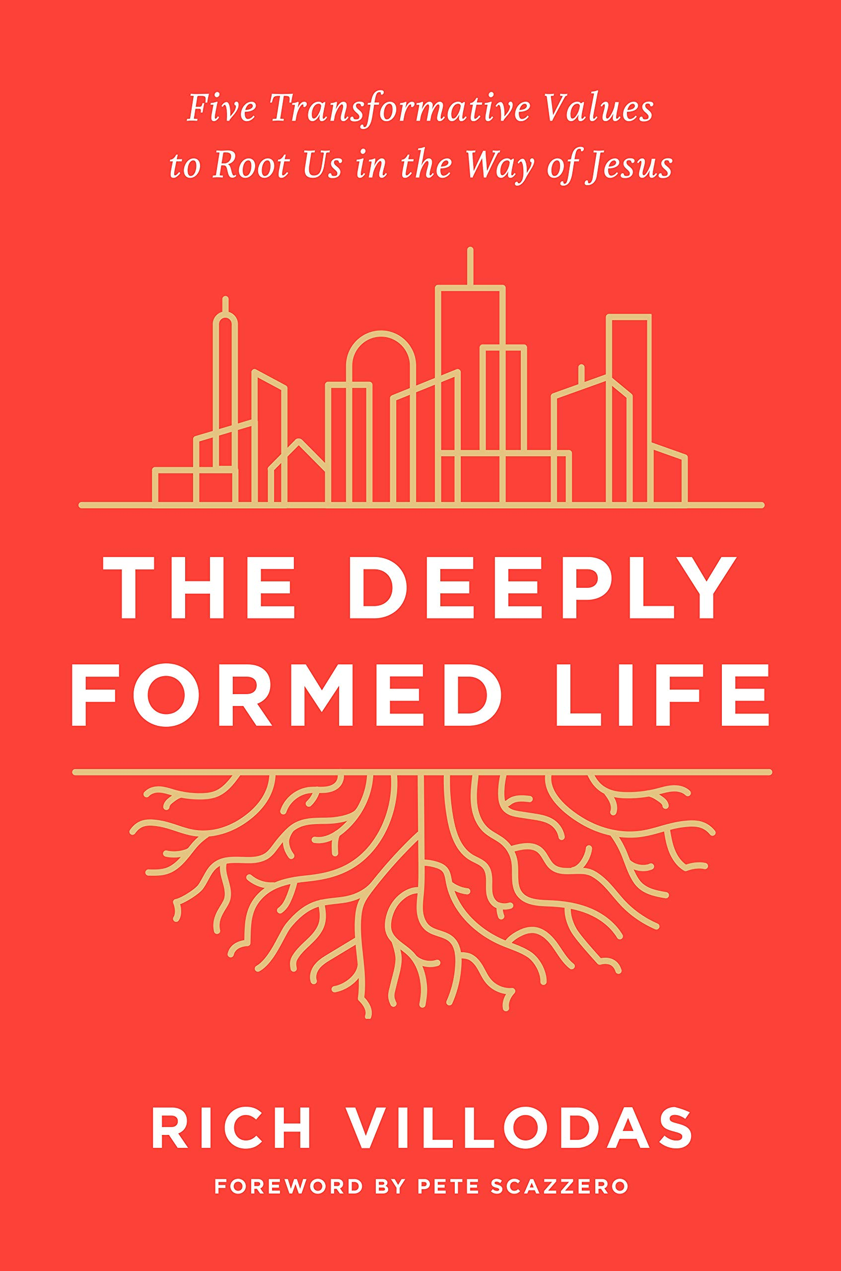 The Deeply Formed Life: Five Transformative Values to Root Us in the Way of  Jesus: Villodas, Rich, Scazzero, Pete: 9780525654384: Amazon.com: Books