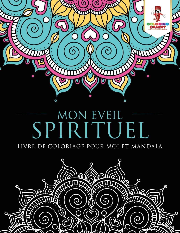 Mon Eveil Spirituel Livre De Coloriage Pour Moi Et Mandala