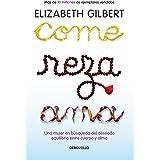 Come, reza, ama / Eat, Pray, Love: Una mujer en búsqueda del deseado equilibrio entre el cuerpo y el alma (Spanish Edition)