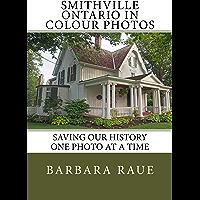 Smithville Ontario in Colour Photos: Saving Our History One Photo at a Time (Cruising Ontario Book 194)