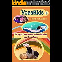 YogaKids+: Le yoga, l'amusement et la relaxation pour les enfants. (French Edition)
