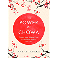The Power of Chowa: Finding Your Balance Using the Japanese Wisdom of Chowa (English Edition)