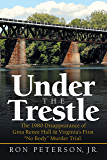 "Under the Trestle: The 1980 Disappearance of Gina Renee Hall & Virginia's First ""No Body"" Murder Trial. (English Edition)"
