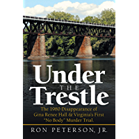 """Under the Trestle: The 1980 Disappearance of Gina Renee Hall & Virginia's First """"No Body"""" Murder Trial. (English Edition)"""