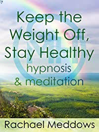 Keep the Weight Off, Stay Healthy – Hypnosis & Meditation with Rachael Meddows