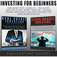 Investing for Beginners: Make Money with 2 Books in 1 - Real Estate Investing & Stock Market Investing: Includes Trading, Investing & Cash Flow Strategies for More Income & Wealth: Quickstart Guide