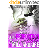 Cette Proposition irrésistible du Milliardaire (Tomes 1 à 3): (New Romance, Milliardaire, Suspense, Alpha Male, Thriller, Roman Érotique) (French Edition)