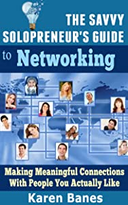 The Savvy Solopreneur's Guide To Networking: Making meaningful connections with people you actually like (The Savvy Solopreneur's Guide Book 3)