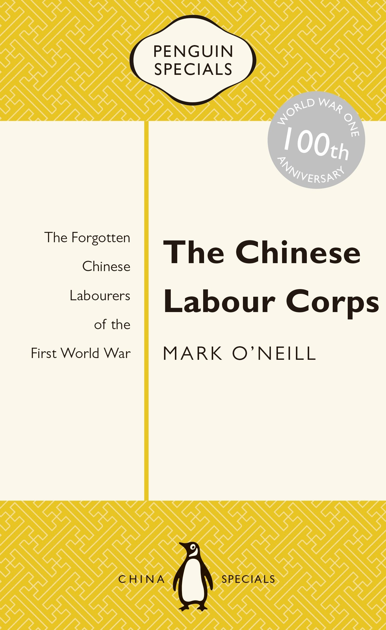 The Chinese Labour Corps: The Forgotten Chinese Labourers of the First  World War (Penguin Specials): Mark O'Neill: 9780143800316: Amazon.com: Books