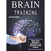 Brain Training: Boost Your Dopamine, Serotonin and Oxytocin Levels Forever (English Edition)