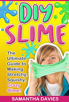 DIY SLIME: The Ultimate Guide to Making Stretchy, Squishy, Crazy Slime! (30+ Colorful Slime Recipes, Beginners Guide, DIY Tutorials, Child Friendly)