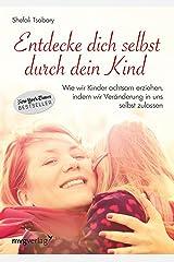 Entdecke dich selbst durch dein Kind: Wie wir Kinder achtsam erziehen, in dem wir Veränderung in uns selbst zulassen (German Edition) Kindle Edition