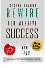 Rewire for Massive Success: A 90 Days Guide to Transform Your Mindset Kindle Edition
