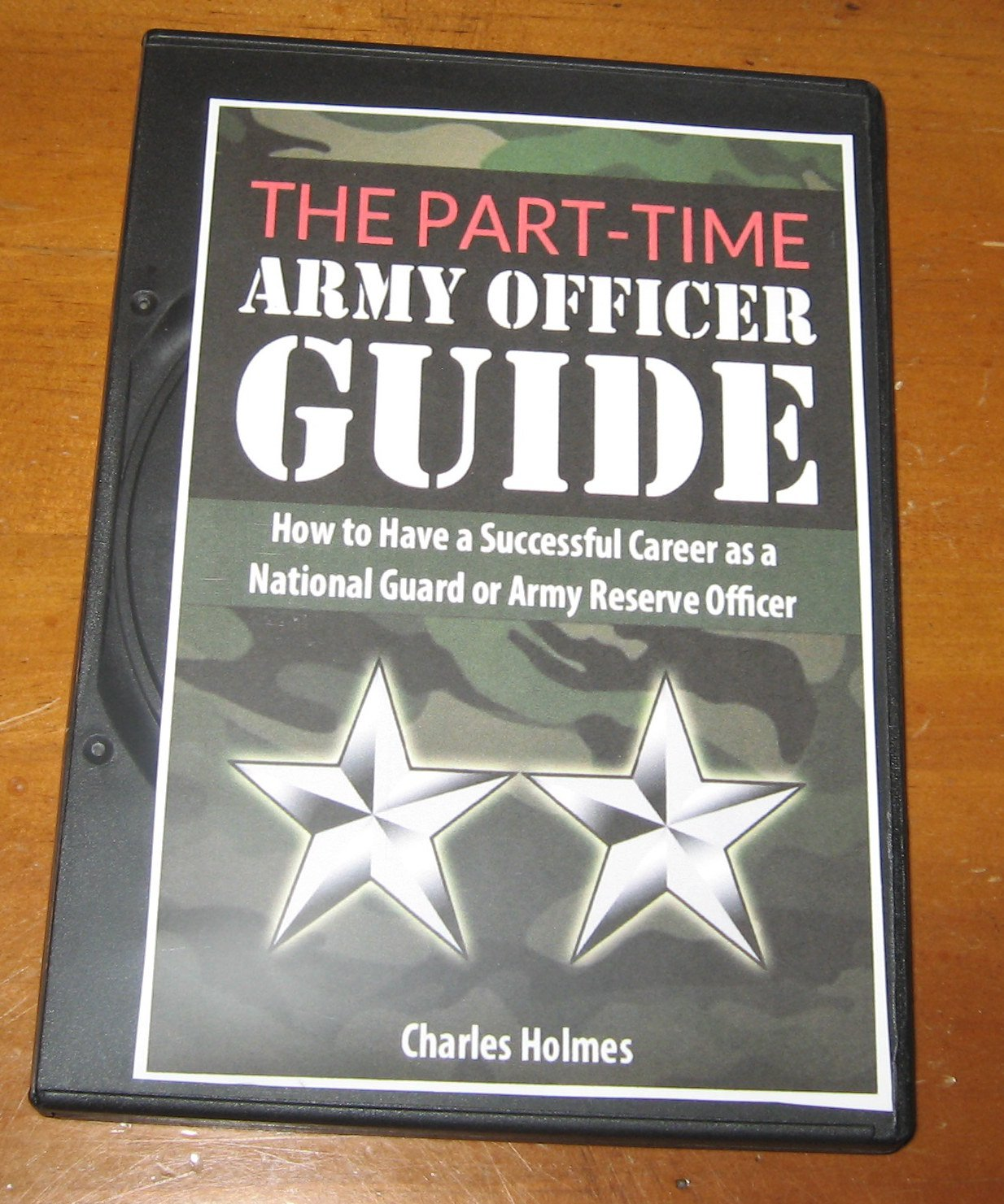 Part-Time Army Officer Guide: How to Have a Successful Career as a National  Guard or Army Reserve Officer Audio CD Course: Charles Holmes:  0799872459183: ...
