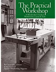 Practical Workshop: A Woodworker's Guide to Workbenches, Layout and Tools
