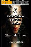 Como Activar El Poder De La Glándula Pineal: Para Liberar Su Energía (Spanish Edition)